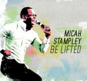Be Lifted by Micah Stampley