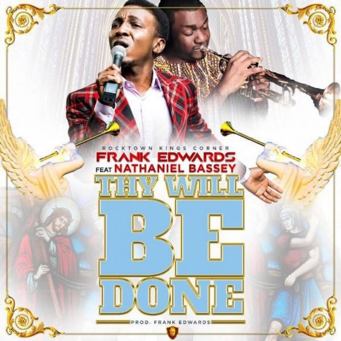 Thy Will Be Done By Frank Edwards ft Nathaniel Bassey