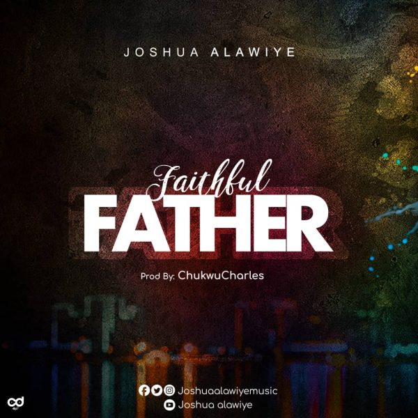 Joshua Alawiye – Faithful Father