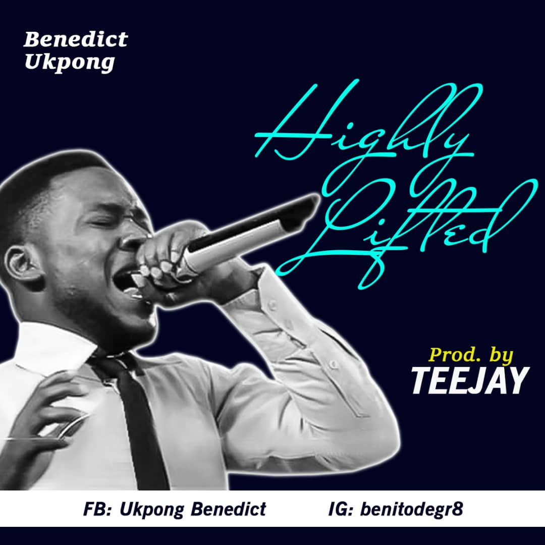 Highly Lifted by Benedict Ukpong