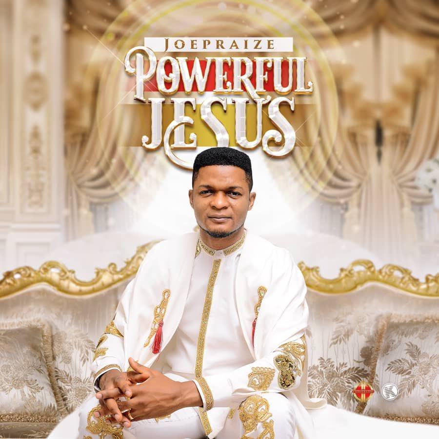 Powerful Jesus By Joe Praize