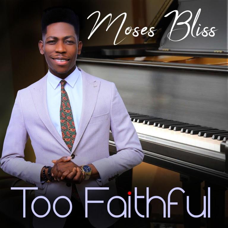 Moses Bliss- Too Faithful