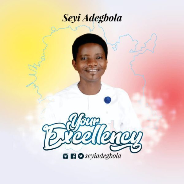 Seyi Adegbola – Your Excellency