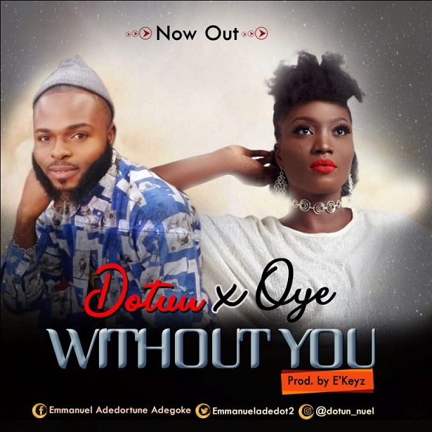 Dotun Ft. Oye – Without You
