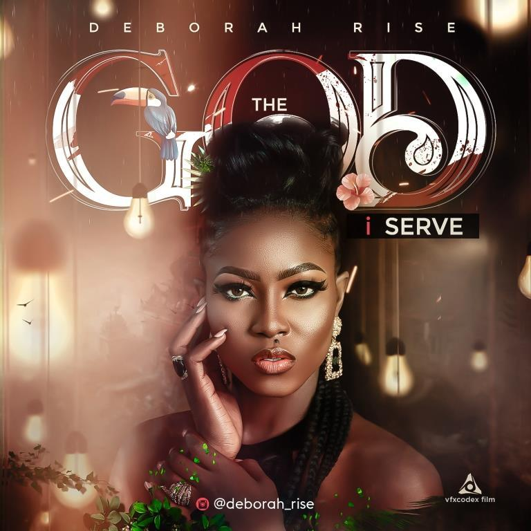 The God I Serve By Deborah Rise