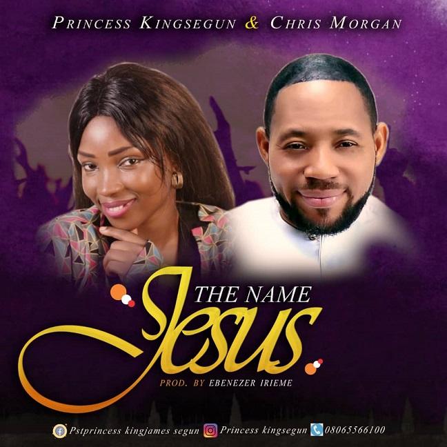- Princess the name of Jesus Kingsegun ft. Chris Morgan
