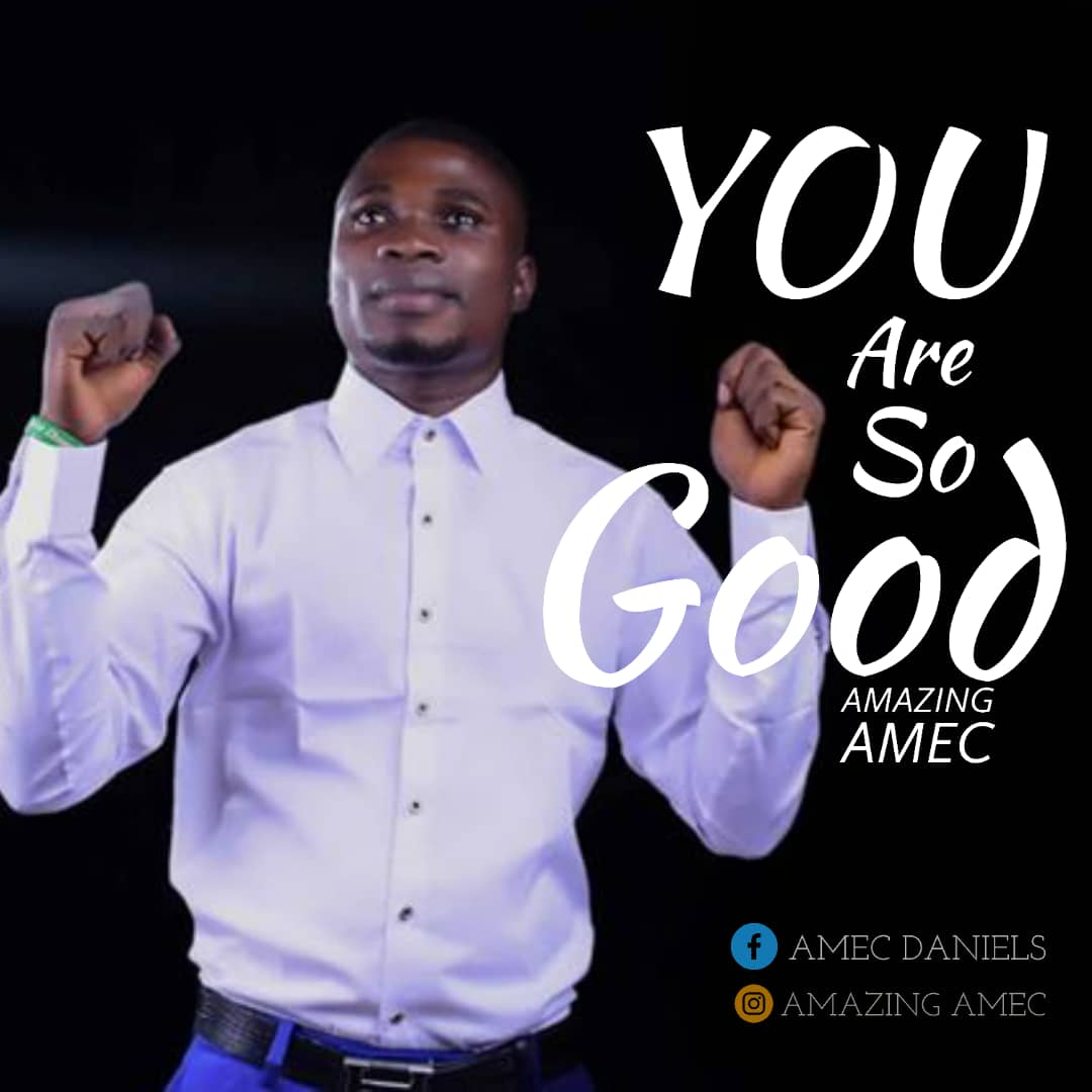 You are so Good by Amazing Amec