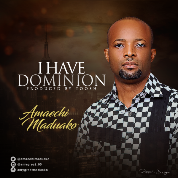 download Amaechi Maduako - I Have Dominion