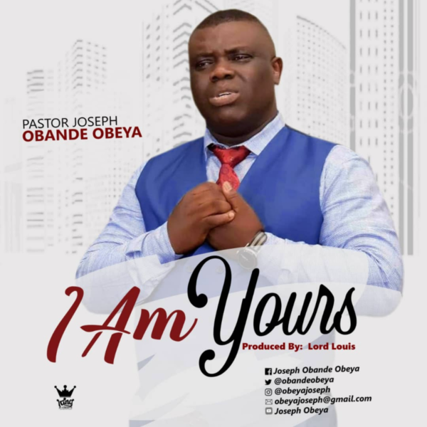 I Am Yours By Pastor Joseph Obande Obeya