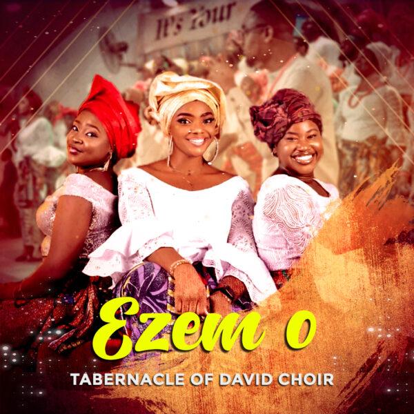 EZEM O (MY KING) BY TABERNACLE OF DAVID CHOIR