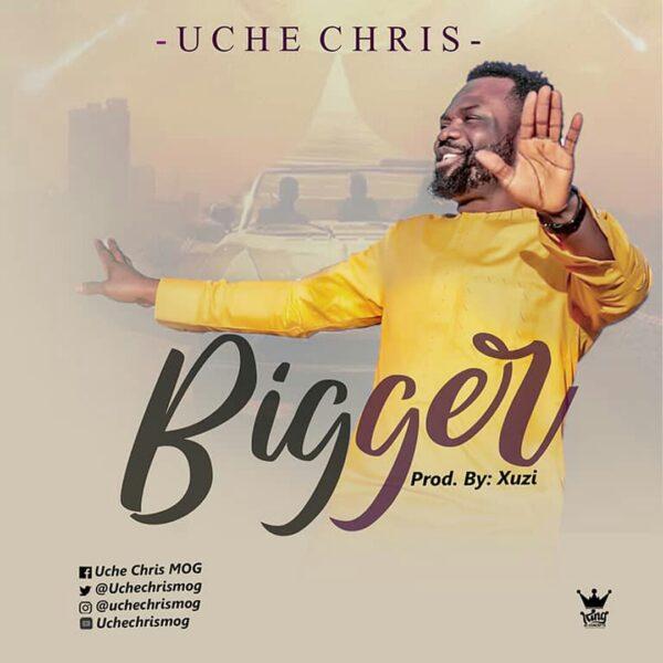 BIGGER - Uche Chris MOG