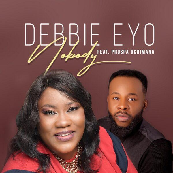 Nobody - Debbie Eyo Feat. Prospa Ochimana