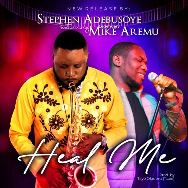 HEAL ME - Stephen Adebusoye Feat Mike Aremu