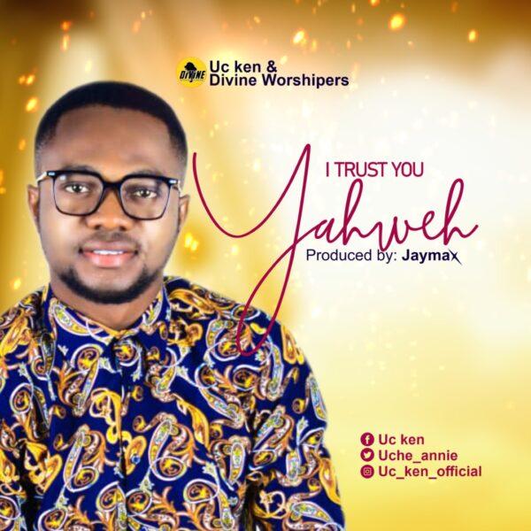 I trust you Yahweh - UC Ken download mp3