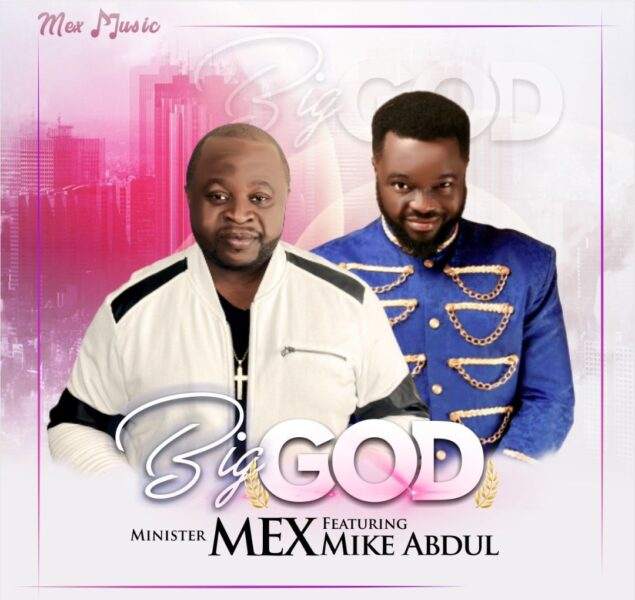 Minister Mex - Big God Feat. Mike Abdul