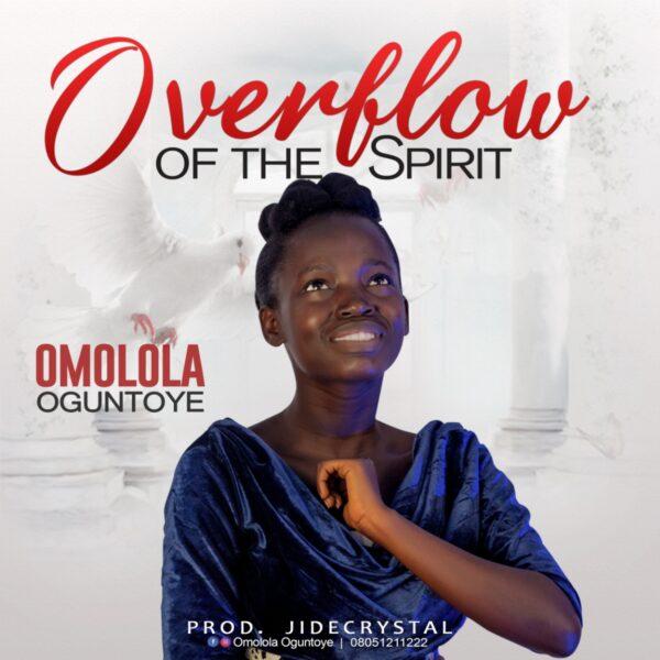 Overflow Of The Spirit - Omolola Oguntoye