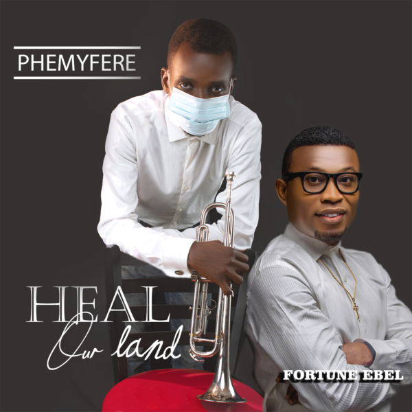 PHEMYFERE - HEAL OUR LAND FEAT. FORTUNE EBEL