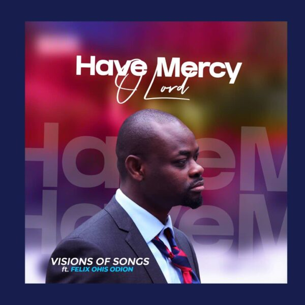 Have Mercy O Lord - Visions of Songs Feat Felix Ohis Odion