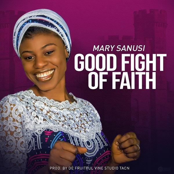Good Fight of Faith - Mary Sanus
