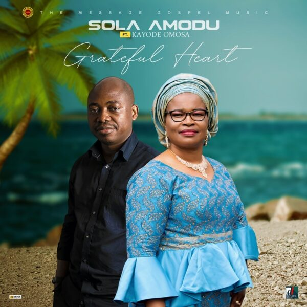 Grateful Heart By Sola Amodu Ft. Kayode Omosa