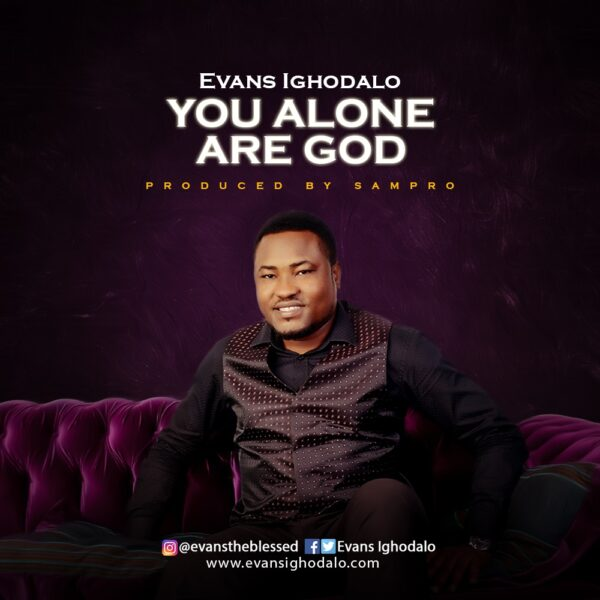 You Alone Are GOD - Evans Ighodalo