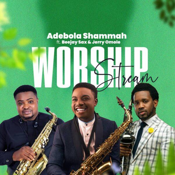 Worship Stream - Adebola Shammah Ft Beejay Sax & Jerry Omole