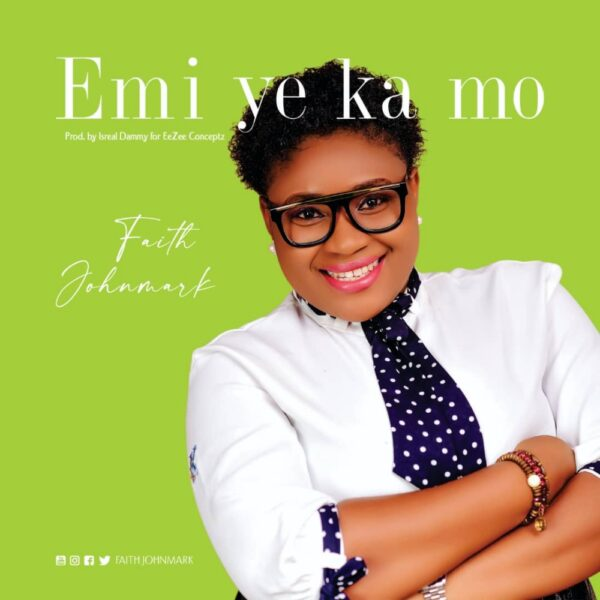 Emi Ye Ka Mo - Faith Johnmark