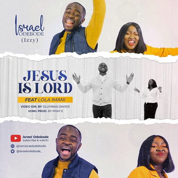 JESUS IS LORD By Israel Odebode (Izzy) ft. Lola Imani