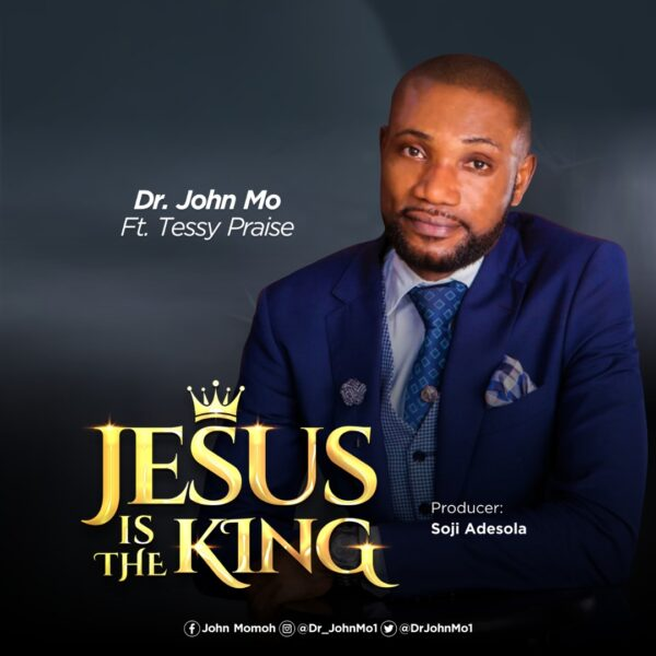 Jesus Is the King BY DR. JOHN MO FT. TESSY PRAISE