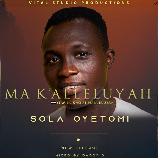 Sola Oyetomi - Ma K'alleluyah