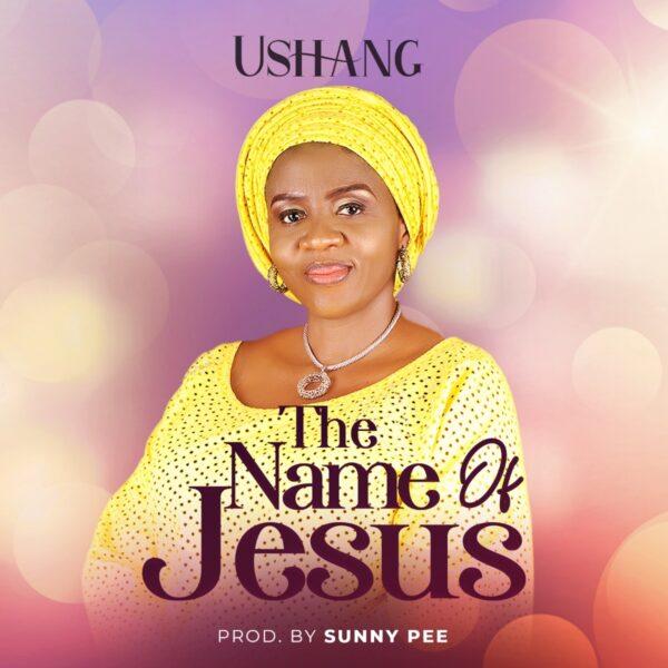 The Name of Jesus - Ushang
