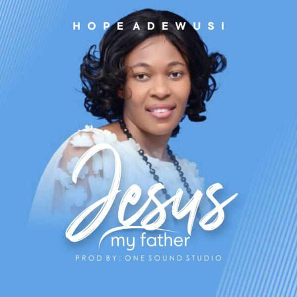 Jesus My Father - Hope Etiosa Adewusi