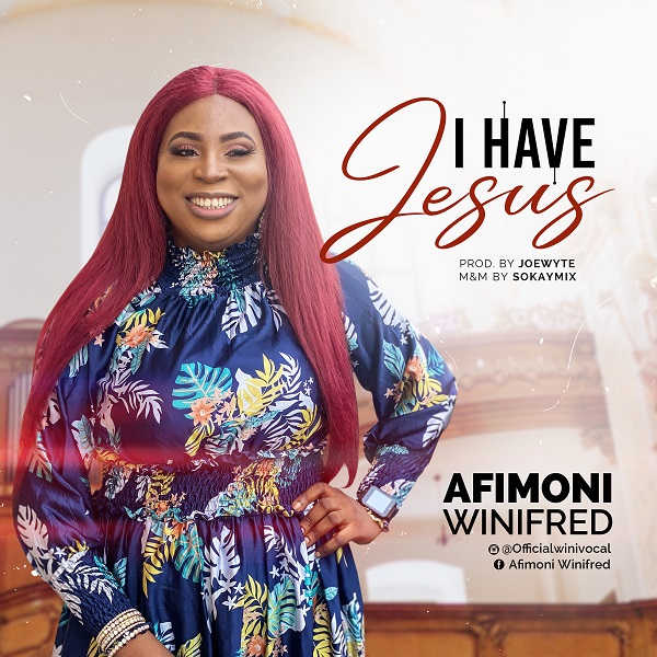 I Have Jesus – Winifred Afimoni