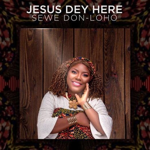 Jesus Dey Here - Sewe Don-Loho
