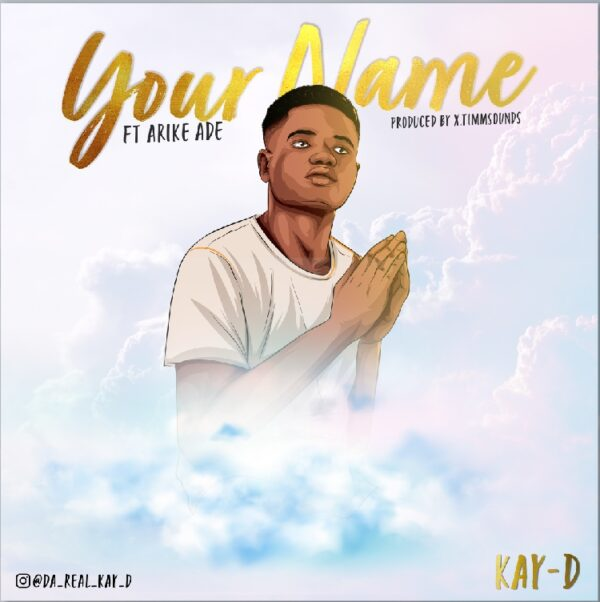Kay-D ft Arike Ade - Your Name