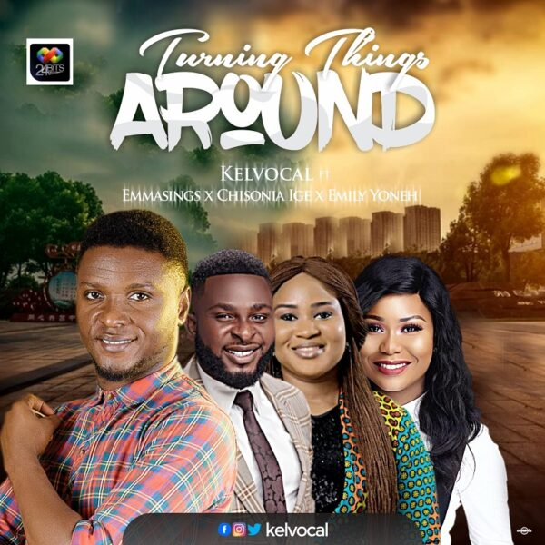Turning Things Around - Kelvocal Ft. Emmasings Emily Yoneh and Chisonia Ige
