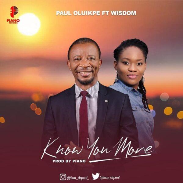 Know You More - Paul Oluikpe Ft. Wisdom