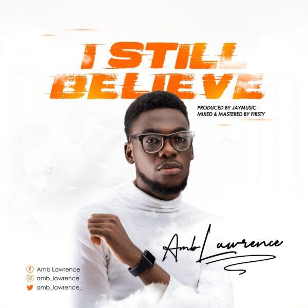 I Still Believe - Amb Lawrence