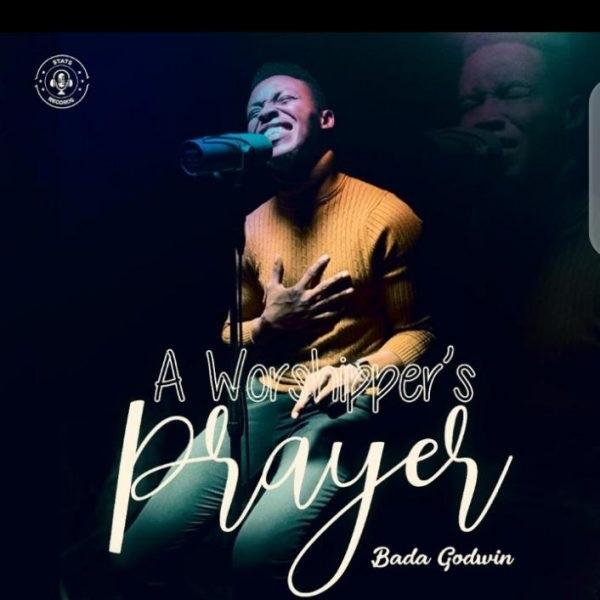 A Worshipper's Prayer – Bada Godwin