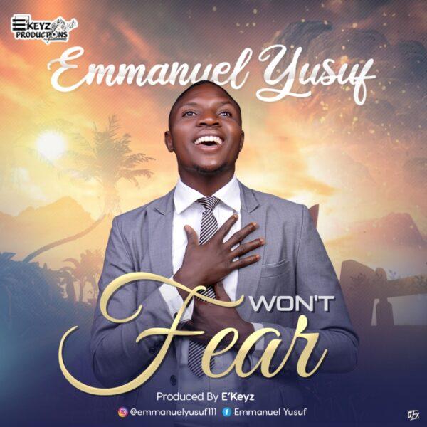 Won't Fear – Emmanuel Yusuf
