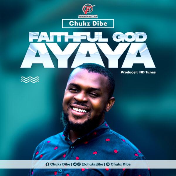 Faithful God Ayaya - Chukz Dibe