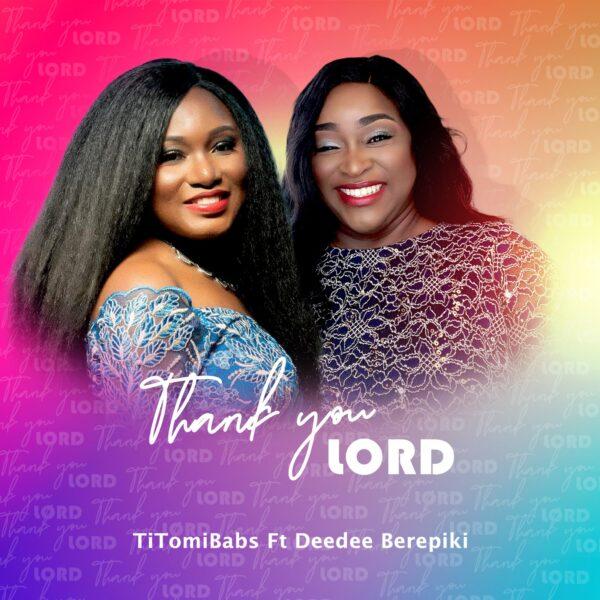 Thank You Lord - TitomiBabs Ft. DeeDee Berepiki