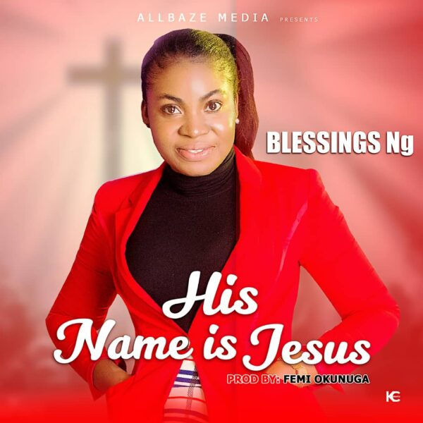 His Name Is Jesus - Blessings Ng