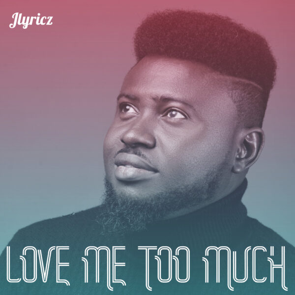 Jlyricz - Love Me Too Much