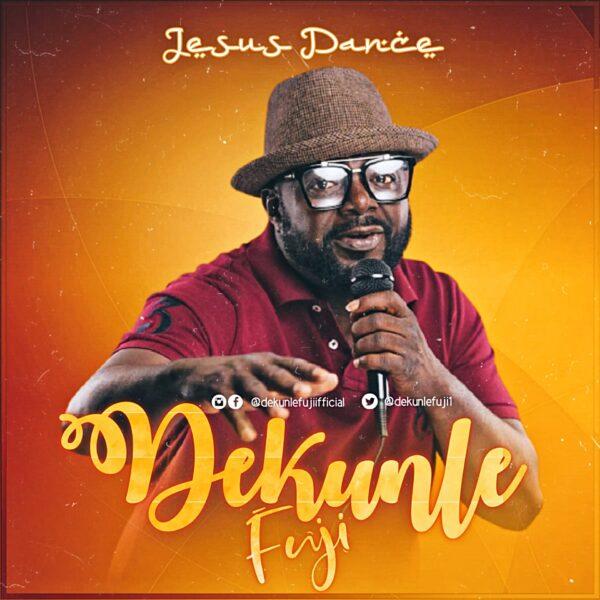 Jesus Dance - Dekunle Fuji Ft. Abbey Cheche & Emmanuel Patrick