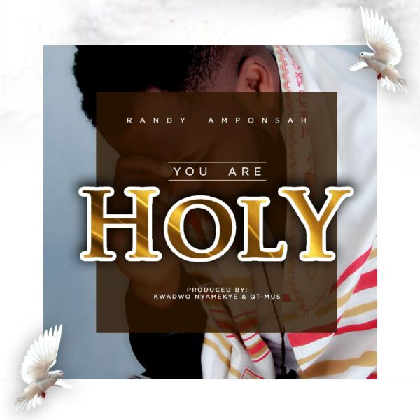 You Are Holy - Randy Amponsah