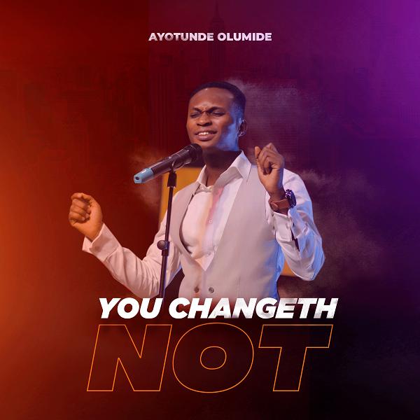 You Changeth Not - Ayotunde Olumide