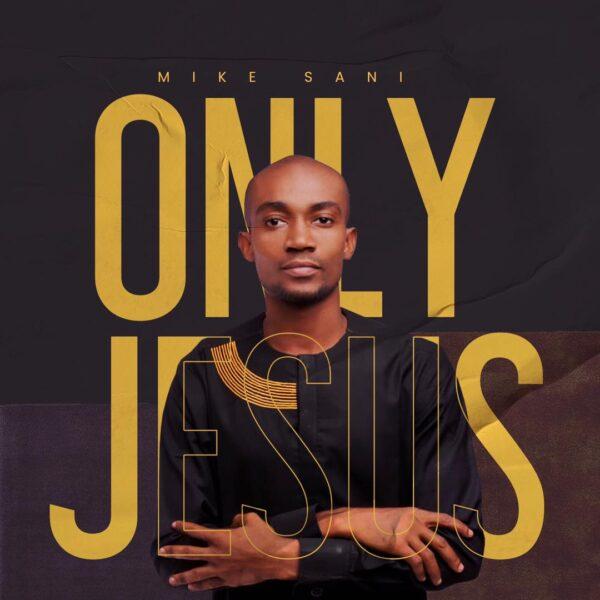 Only Jesus - Mike Sani