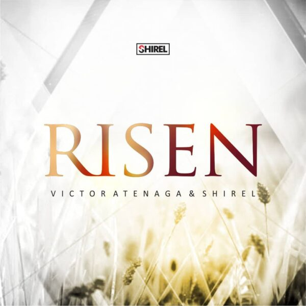 Risen - Rev. Victor Atenaga Feat. Shirel