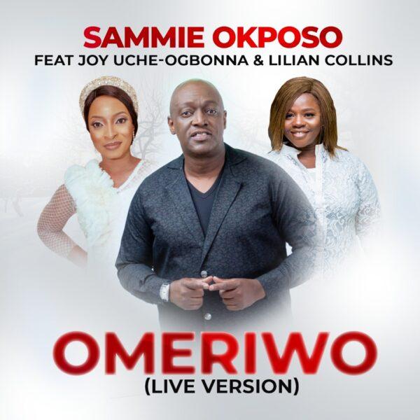 Omeriwo (Live) - Sammie Okposo Feat. Joy Uche Ogbonna x Lilian Collins
